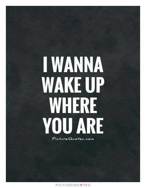 I Wanna Wake Up With You Quotes
