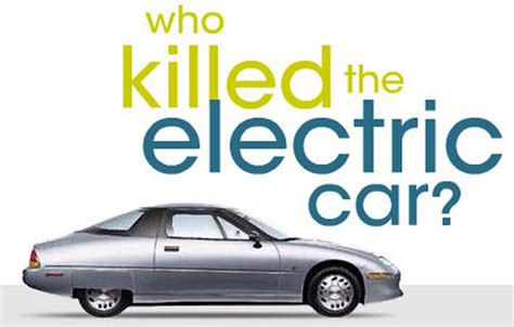 Who Killed The Electric Car by Evtopia Org Where Electric Vehicles Are A World Saving