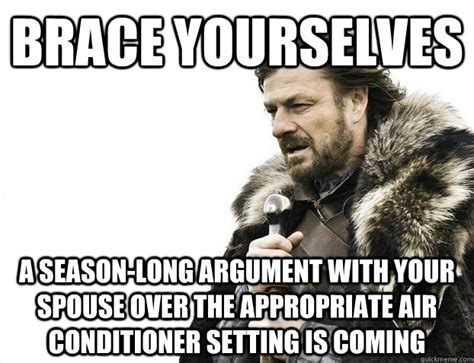 Funny Appropriate Memes - brace yourselves a season long argument with your spouse over the appropriate air conditioner