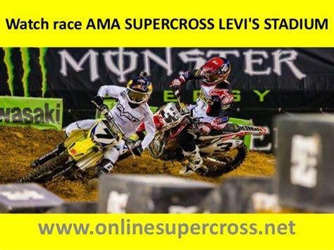 watch ama motocross live full laps live ama supercross levi 39 s stadium 18 april 2015