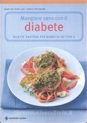 alimentazione diabetici tipo 2 mangiare sano con il diabete ricette gustose per