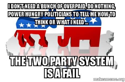 How Do I Make A Meme With Two Pictures - i don t need a bunch of overpaid do nothing power hungry politicians to tell me how to think