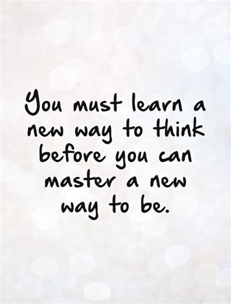 You Must Learn A New Way To Think Before You Can Master A