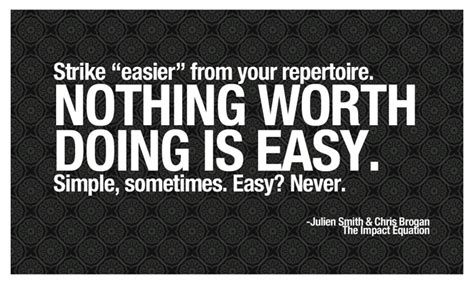 Nothing Worth Doing Comes Easy Quotes