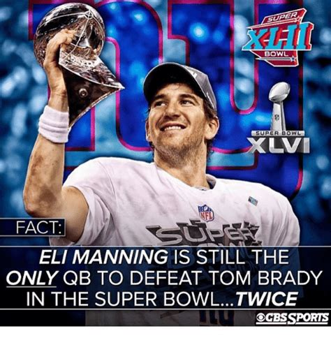 Eli Manning Super Bowl Meme - bowl super bowl nel fact eli manning is still the only qb to defeat tom brady in the super bowl