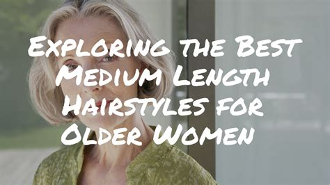 Exploring The Best Medium Length Hairstyles For Older
