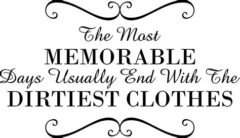 memorable days dirtiest clothes quote  walls