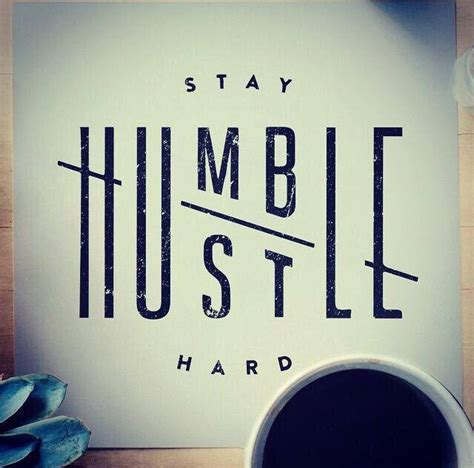 leadership challenge stay humble hustle hard