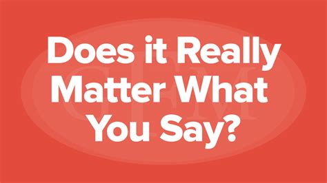 Does it Really Matter What You Say? | Greg Fritz Ministries