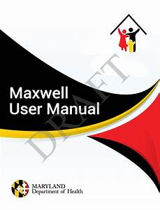 Maxwell User Manual For Maryland Dept Of Health  Draft  On