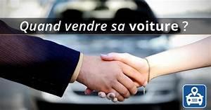 Comment Vendre Une Voiture En L état : quel est le bon moment pour vendre mon v hicule legipermis ~ Gottalentnigeria.com Avis de Voitures