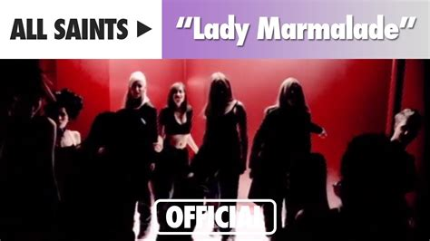 All Saints  Lady Marmalade (official Music Video) Youtube