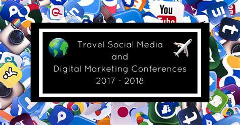 digital marketing conference digital marketing conferences and travel social media 2018