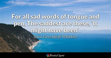 Boat Alone Quotes by For All Sad Words Of Tongue And Pen The Saddest Are These