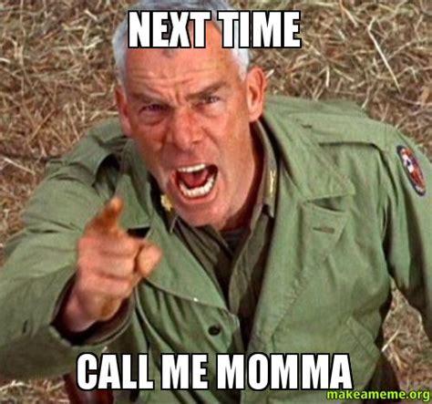 Me Time Meme - next time call me momma make a meme