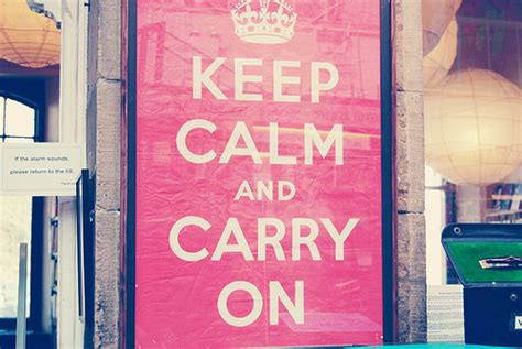 Away we go ♡: Keep Calm and Carry On