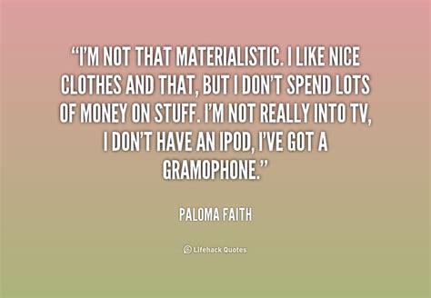 Not Quotes Im Not Materialistic Quotes Quotesgram