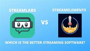 Which Should You Choose  Streamlabs Vs Streamelements