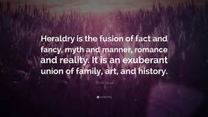 """Charles Burnett Quote: """"Heraldry is the fusion of fact and ..."""