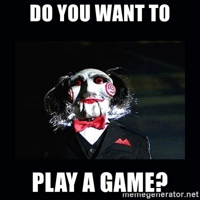 Do You Want To Play A Game Meme - do you want to play a game saw jigsaw meme meme generator