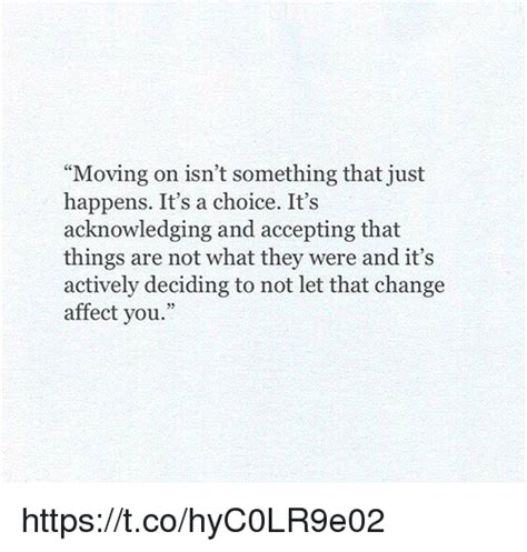 Moving On Meme - moving on isn t something that just happens it s a choice it s acknowledging and accepting that