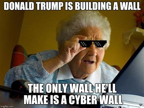 Wall Memes - donald trump is building a wall the only wall he ll