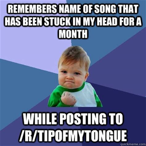 Song Name Meme - remembers name of song that has been stuck in my head for a month while posting to r