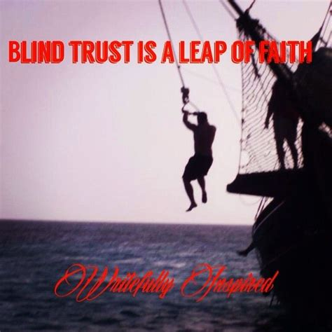 what is blind trust blind trust is a leap of faith writefullyinspired