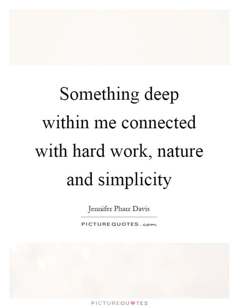 Something Deep Within Me Connected With Hard Work, Nature. Girl Needs Quotes. Smile Quotes Tumblr Tagalog. Islam Marriage Quotes Quran. Nature Christmas Quotes. Strong Eminem Quotes. Short Quotes About Being Strong. Do Your Work Yourself Quotes. Work Out Quotes Tumblr
