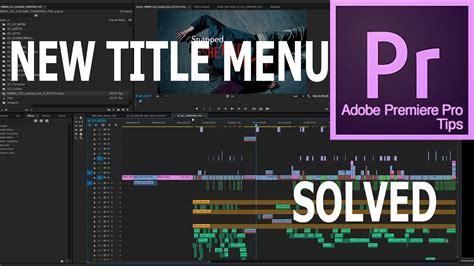 premiere title adobe premiere pro cc 2017 missing title menu solved
