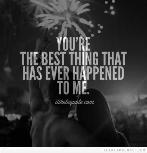you are the best thing that ever happened