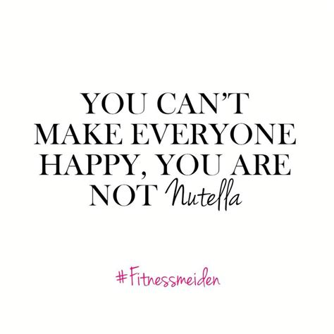 You Can Never Make Everyone Happy Quotes