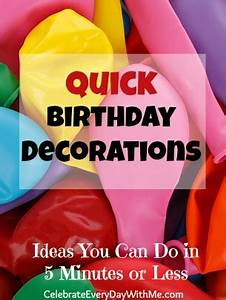 Quick Birthday Decorations Celebrate Every Day With Me