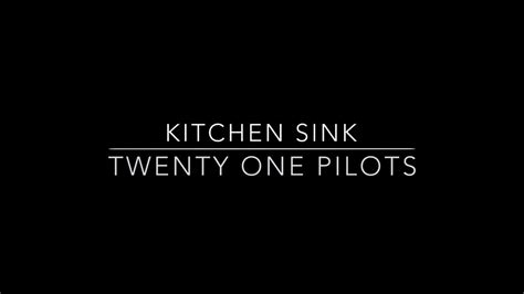 kitchen sink by twenty one pilots logo official meaning kitchen sink theme twenty 9541