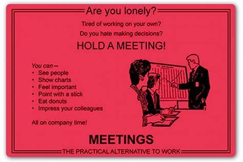 fun    meetings  mind numbing travail