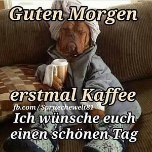 Lustige Guten Morgen Kaffee Bilder : guten morgen erstmal kaffee ich w nsche euch einen sch nen ~ Frokenaadalensverden.com Haus und Dekorationen