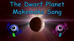 The Dwarf Planet Makemake Song | Makemake Song for Kids ...