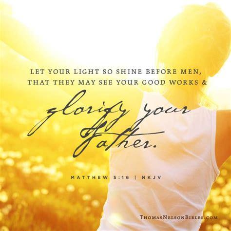 Let Your Light So Shine Kjv by Matthew 5 16 Nkjv Shineyourlight Beautifully Pinned