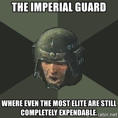 Imperial Guard Memes - the imperial guard where even the most elite are still completely expendable advice guardsman