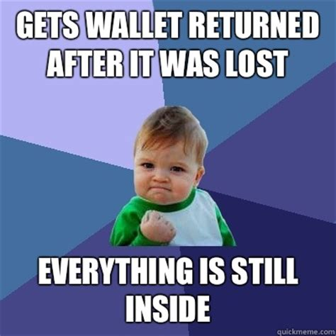 Getting Lost Meme - gets wallet returned after it was lost everything is still inside success kid quickmeme