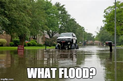 Flood Meme - when people are scared about driving through a flood and ur like i got this imgflip
