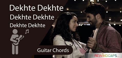 Dekhte Dekhte Chords