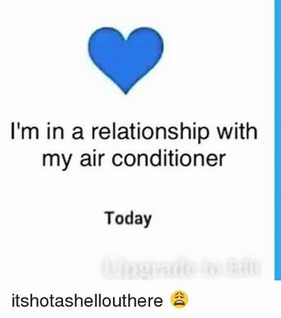 Air Conditioner Relationship Today Meme Memes