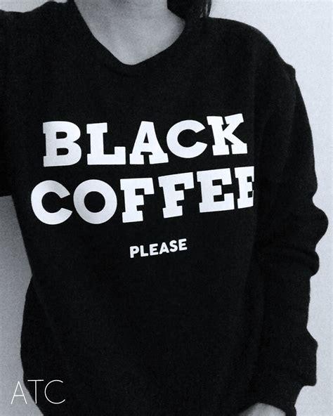 black coffee  sweatshirt  storenvy