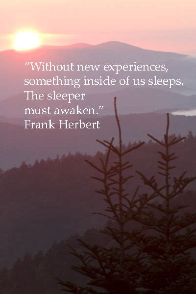 Sleeper Quotes by Without New Experiences Something Inside Of Us Sleeps