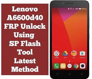 Lenovo A6600d40 Frp Unlock Using Sp Flash Tool