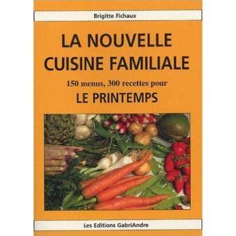 la cuisine familiale la nouvelle cuisine familiale le printemps relié brigitte fichaux achat livre achat