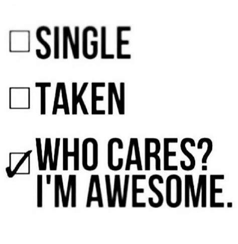 Single Taken Meme Single Taken Who Cares I M Awesome Meme On Sizzle