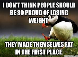 I don't think people should be so proud of losing weight