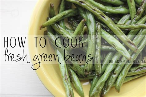 what to do with fresh green beans the lady okie how to cook fresh green beans